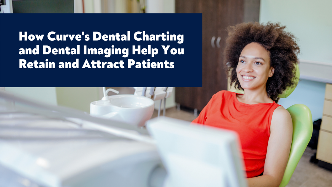 Attracting and Retaining Dental Patients with Curve Imaging and Charting