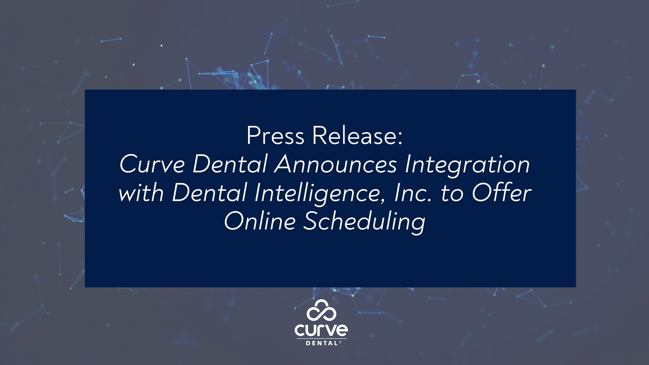 Press Release: Curve Dental Announces Integration with Dental Intelligence, Inc. to Offer Online Scheduling