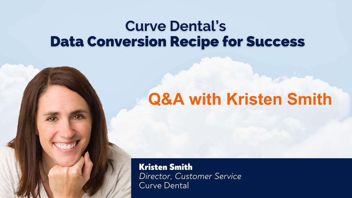 Curve Dental's Data Conversion Recipe for Success - Q&A with Kristen Smith, Director of Customer Service
